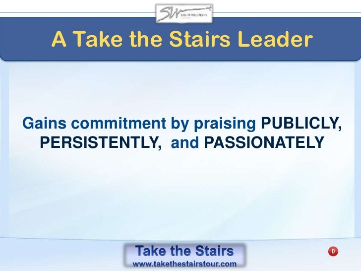 Take the Stairs<br />Permanent changes in our ACTIONS have to be reinforced by permanent changes in our THINKING.<br />