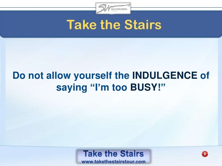 Take the Stairs<br />The Harvest Principle <br />of Schedule<br />Focused EFFORT is AMPLIFIED <br />by APPROPRIATE timing...