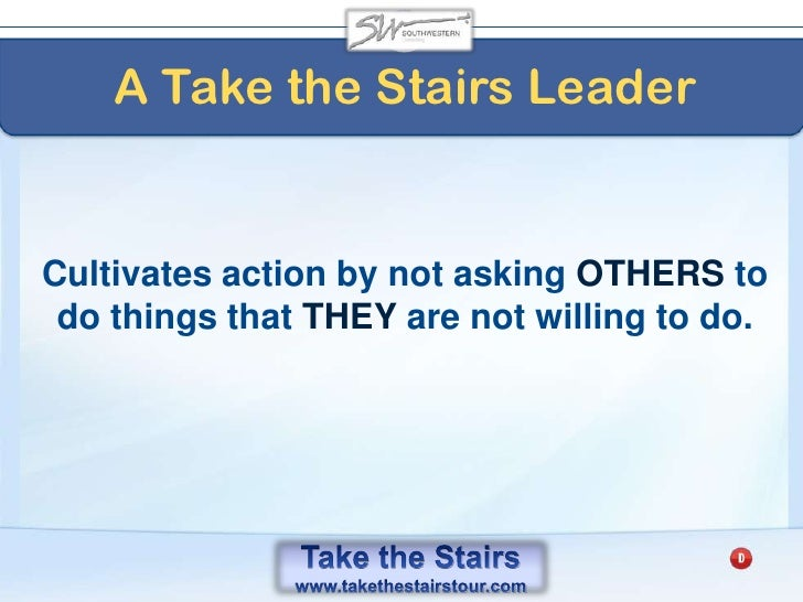 """Take the Stairs<br />Put your self-esteem in your WORK HABITS and not into your PRODUCTION.<br />""""Fall in LOVE with the D..."""