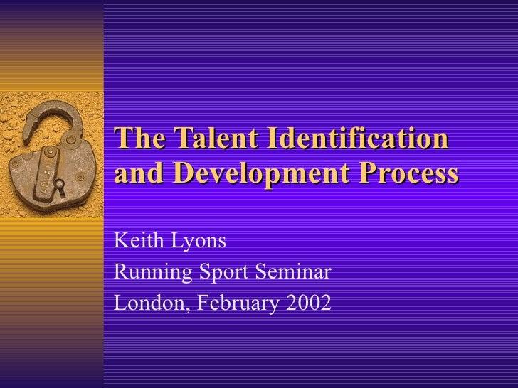 The Talent Identification and Development Process  Keith Lyons Running Sport Seminar London, February 2002