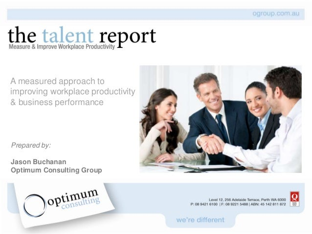 A measured approach toimproving workplace productivity& business performancePrepared by:Jason BuchananOptimum Consulting G...