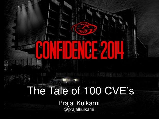Prajal Kulkarni @prajalkulkarni The Tale of 100 CVE's