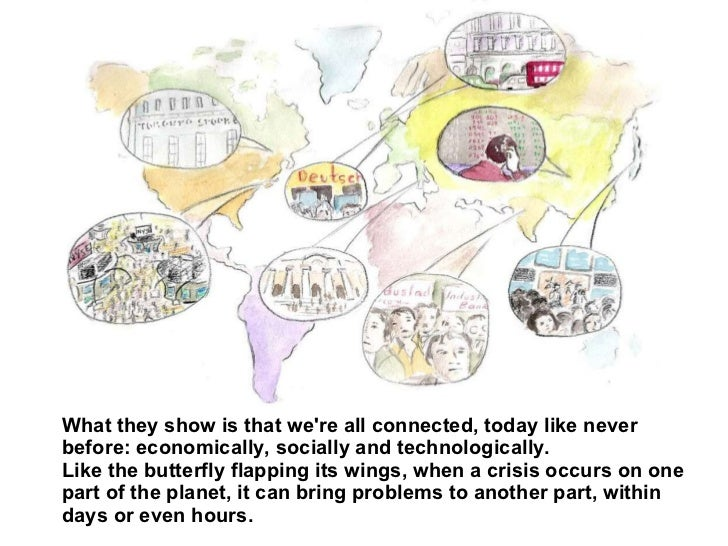 What they show is that we're all connected, today like never before: economically, socially and technologically. Like the ...