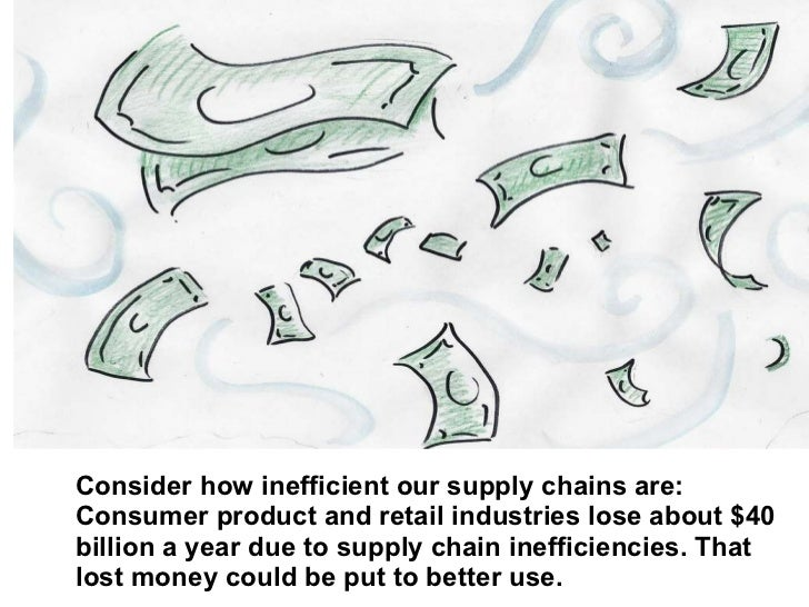 Consider how inefficient our supply chains are: Consumer product and retail industries lose about $40 billion a year due t...