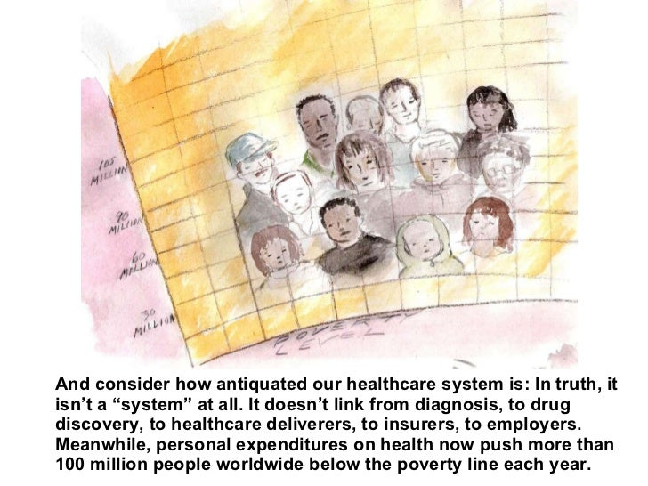 """And consider how antiquated our healthcare system is: In truth, it isn't a """"system"""" at all. It doesn't link from diagnosis..."""