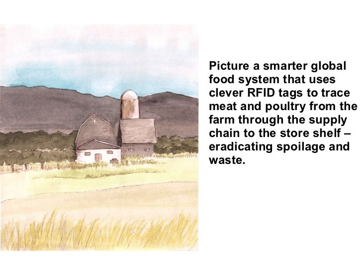 Picture a smarter global food system that uses clever RFID tags to trace meat and poultry from the farm through the supply...
