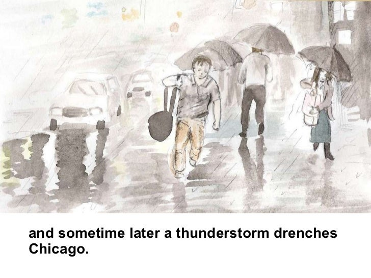 and sometime later a thunderstorm drenches  Chicago.