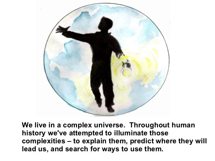 <ul><li>We live in a complex universe.  Throughout human history we've attempted to illuminate those complexities – to exp...