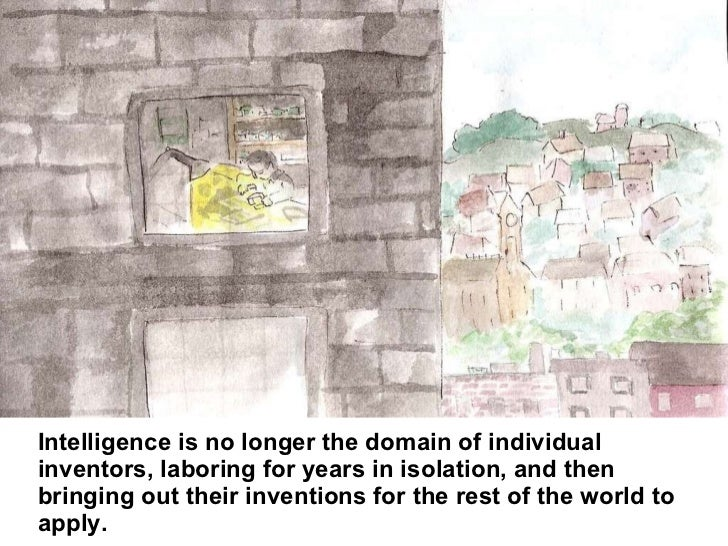 Intelligence is no longer the domain of individual inventors, laboring for years in isolation, and then bringing out their...