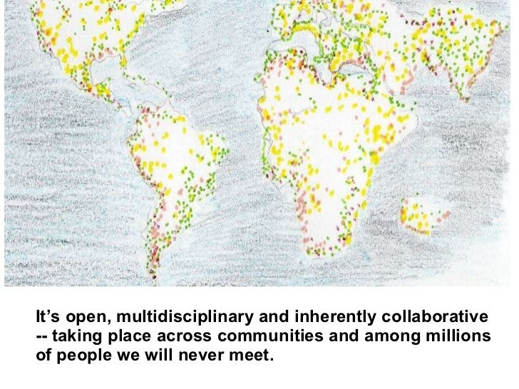 It's open, multidisciplinary and inherently collaborative -- taking place across communities and among millions of people ...