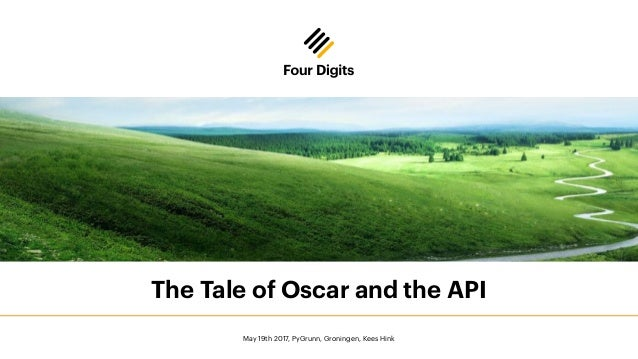 The Tale of Oscar and the API May 19th 2017, PyGrunn, Groningen, Kees Hink