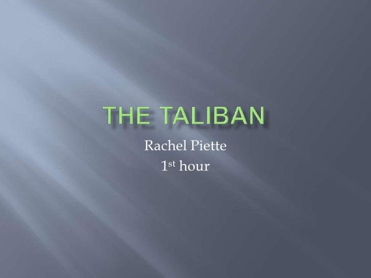 The Taliban<br />Rachel Piette<br />1st hour<br />