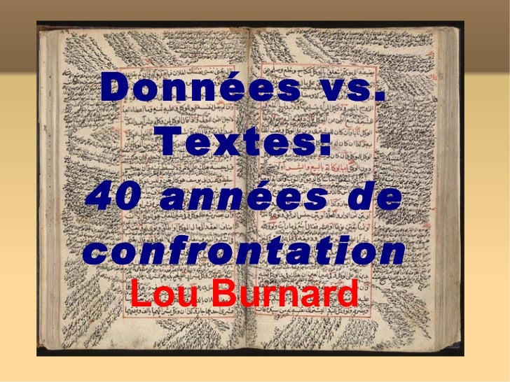Données vs. Textes: 40 années de confrontation Lou Burnard