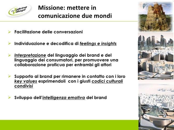 Missione: mettere in comunicazione due mondi <ul><li>Facilitazione delle conversazioni </li></ul><ul><li>Individuazione e ...