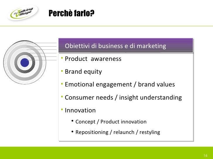 Perchè farlo? <ul><li>Product  awareness </li></ul><ul><li>Brand equity </li></ul><ul><li>Emotional engagement / brand val...