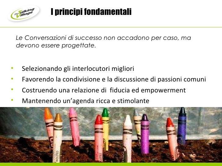 I principi fondamentali <ul><li>Selezionando gli interlocutori migliori </li></ul><ul><li>Favorendo la condivisione e la d...
