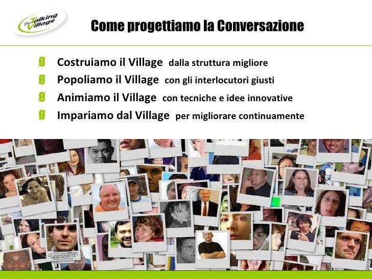 Come progettiamo la Conversazione  <ul><li>Costruiamo il Village  dalla struttura migliore </li></ul><ul><li>Popoliamo il ...