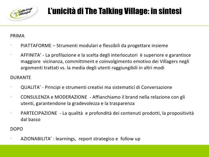 L'unicità di The Talking Village: in sintesi <ul><li>PRIMA </li></ul><ul><li>PIATTAFORME – Strumenti modulari e flessibili...