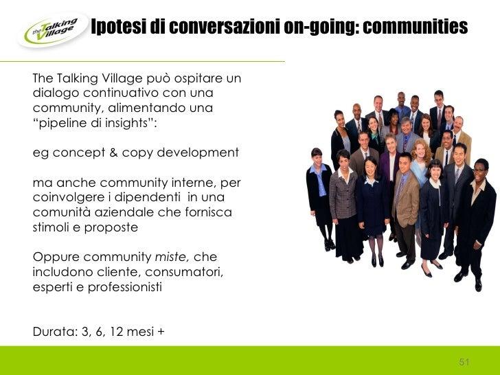"""The Talking Village può ospitare un dialogo continuativo con una community, alimentando una """"pipeline di insights"""":  eg co..."""