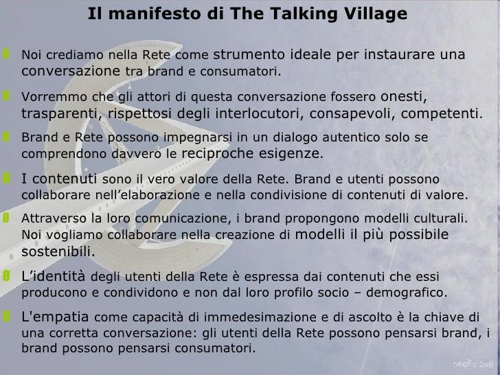 <ul><li>Il manifesto di The Talking Village </li></ul><ul><li>Noi crediamo nella Rete come  strumento ideale per instaurar...