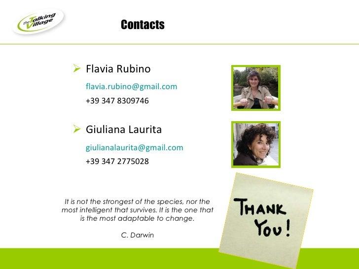 Contacts <ul><li>Flavia Rubino </li></ul><ul><li>[email_address] </li></ul><ul><li>+39 347 8309746 </li></ul><ul><li>Giuli...