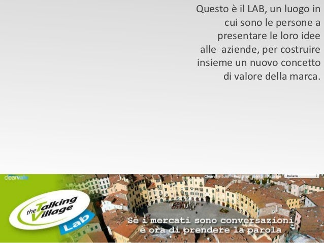Questo è il LAB, un luogo in       cui sono le persone a     presentare le loro idee alle aziende, per costruireinsieme un...