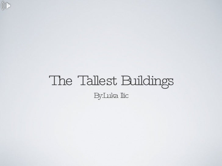 The Tallest Buildings <ul><li>By:Luka Ilic </li></ul>