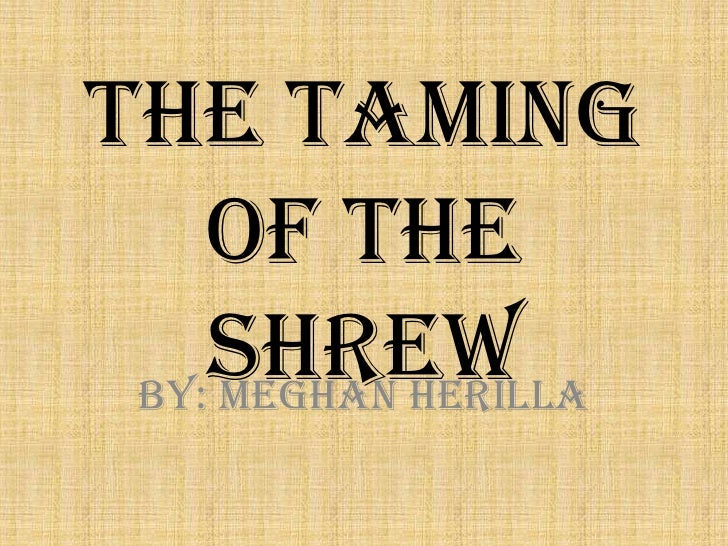 the taming of the shrew mistaken Four comedies: the taming of the shrew this comedy juxtaposes a romantic plot involving separated twins and mistaken identity with a more satiric one about the.
