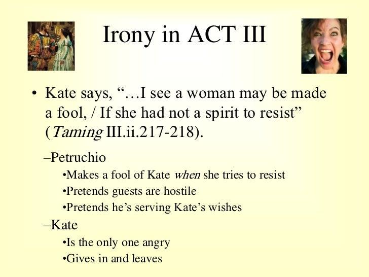 Irony in ACT III  Kate...