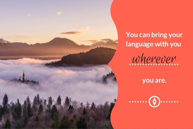 wherever You can bring your language with you you are.