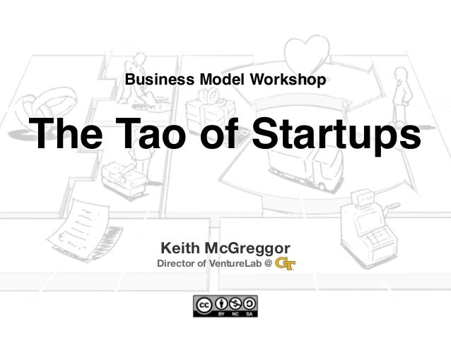 Business Model WorkshopThe Tao of Startups        Keith McGreggor       Director of VentureLab @   ...