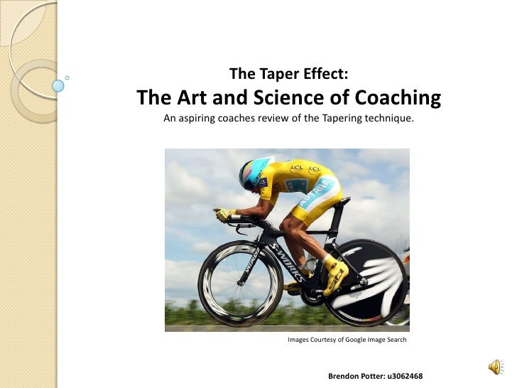 The Taper Effect:The Art and Science of Coaching  An aspiring coaches review of the Tapering technique.                   ...