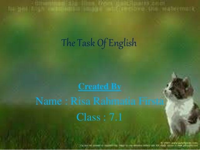 The Task Of English Created By Name : Risa Rahmatia Firsta Class : 7.1