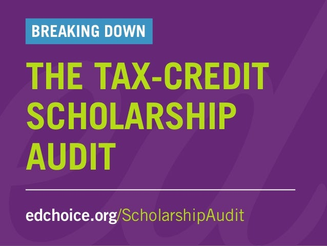 THE TAX-CREDIT SCHOLARSHIP AUDIT edchoice.org/ScholarshipAudit BREAKING DOWN