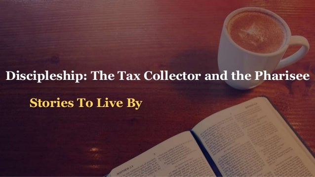 Stories To Live By Discipleship: The Tax Collector and the Pharisee