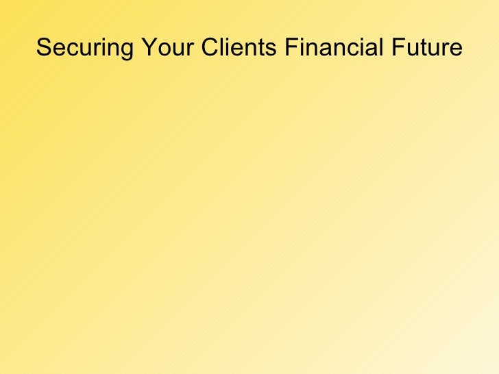 Securing Your Clients Financial Future