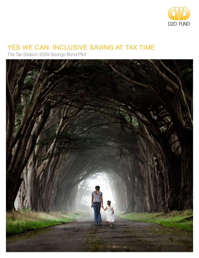 Yes We Can: Inclusive Saving at Tax Time The Tax Season 2009 Savings Bond Pilot D2D FUND