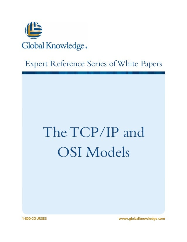 Expert Reference Series ofWhite Papers1-800-COURSESwww.globalknowledge.comTheTCP/IP andOSI Models