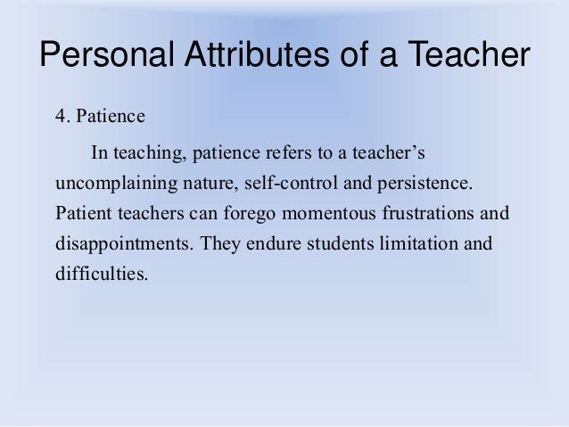 personal attributes of teacher Best answer: the chartered teacher should be able to demonstrate a range of skills and attributes that are characteristics of all forms of professional work.