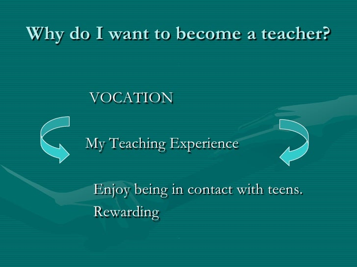 why i want to become a teacher 3 essay Free essay: why i want to be a teacher as an elementary education major, i desire to become a teacher because i would like to give back to my community the.
