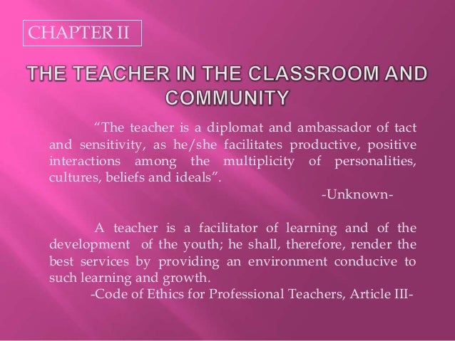 "CHAPTER II ""The teacher is a diplomat and ambassador of tact and sensitivity, as he/she facilitates productive, positive i..."