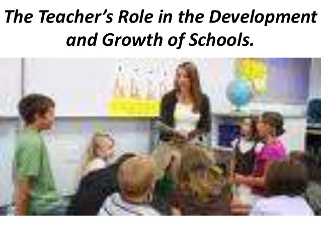 The Teacher's Role in the Development       and Growth of Schools.