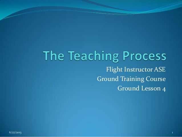 Flight Instructor ASE Ground Training Course Ground Lesson 4  6/27/2013  1
