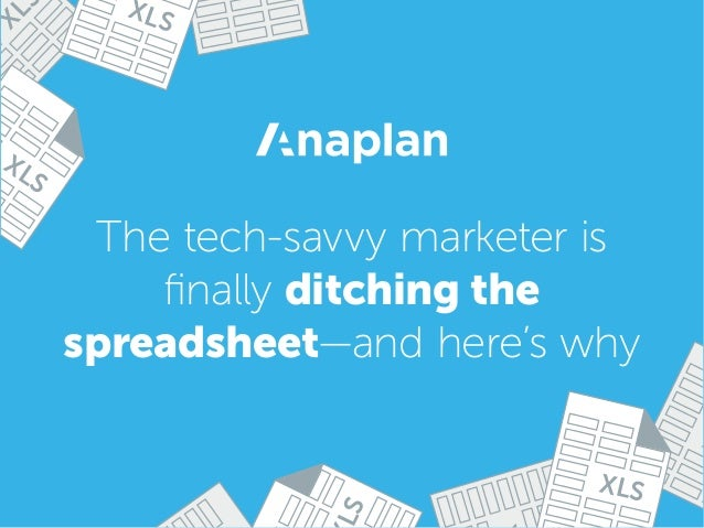 XL X S XLS XLS XLS The tech-savvy marketer is finally ditching the spreadsheet—and here's why