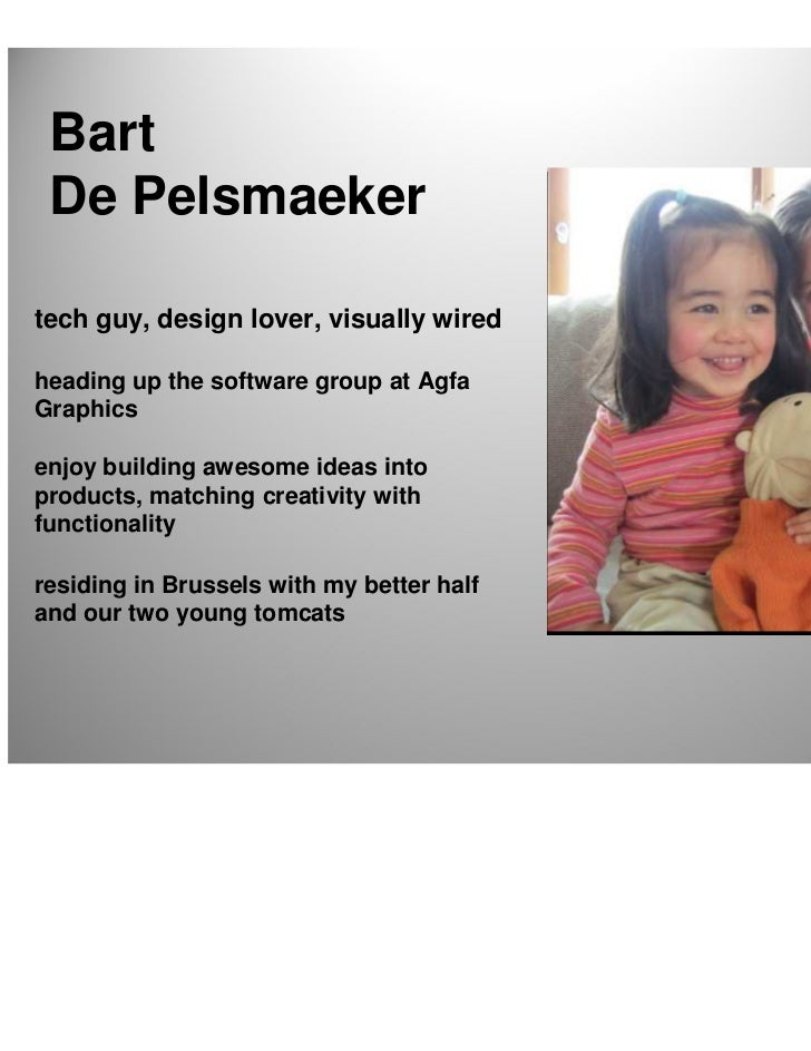 Bart De Pelsmaekertech guy, design lover, visually wiredheading up the software group at AgfaGraphicsenjoy building awesom...