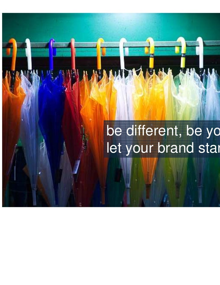 • don't beat the print paradigm to death                  be different, be yourselves                  let your brand stan...