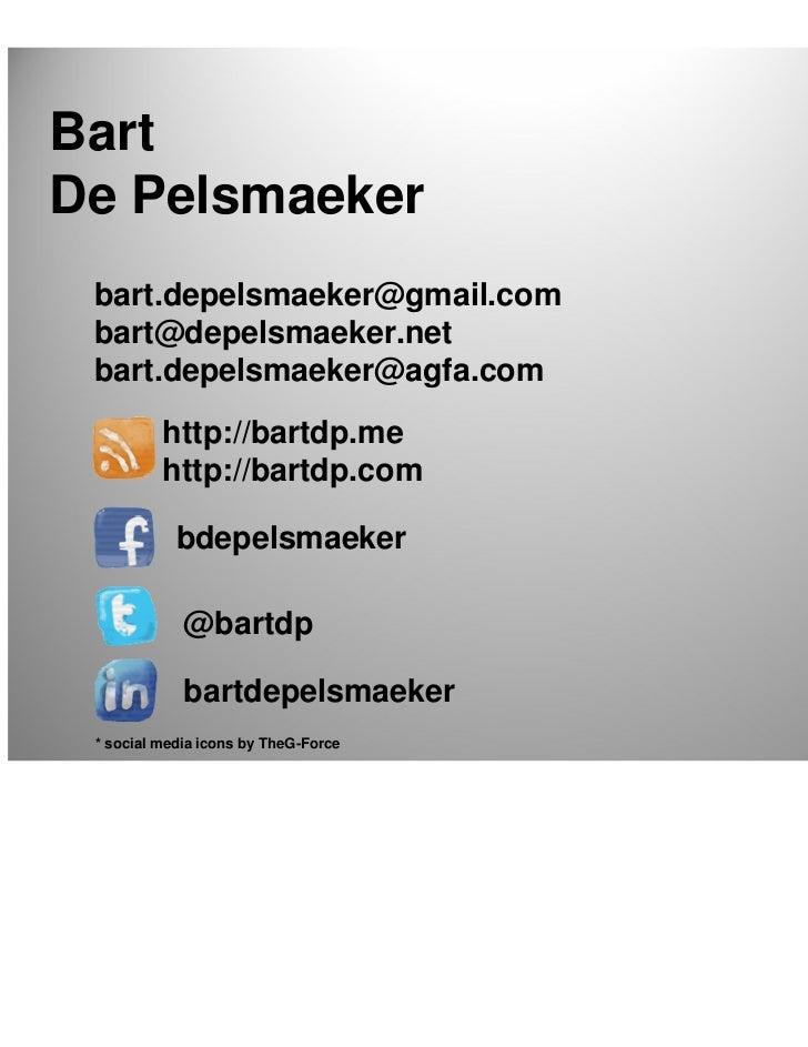 BartDe Pelsmaeker bart.depelsmaeker@gmail.com bart@depelsmaeker.net bart.depelsmaeker@agfa.com          http://bartdp.me  ...
