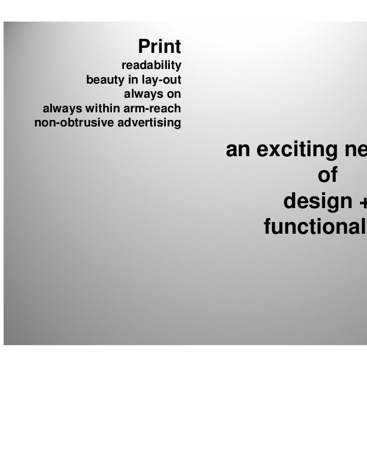 Print               readability        beauty in lay-out                always on always within arm-reachnon-obtrusive adv...