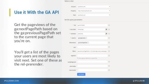 IPULLRANK.COM @ IPULLRANK Use it With the GA API Get the pageviews of the ga:nextPagePath based on the ga:previousPagePath...