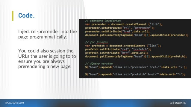 IPULLRANK.COM @ IPULLRANK Code. Inject rel-prerender into the page programmatically. You could also session the URLs the u...